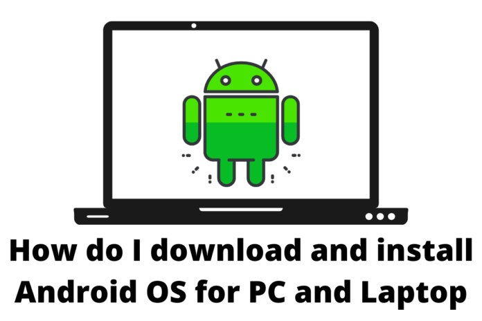 How do I download and install Android OS for PC and Laptop