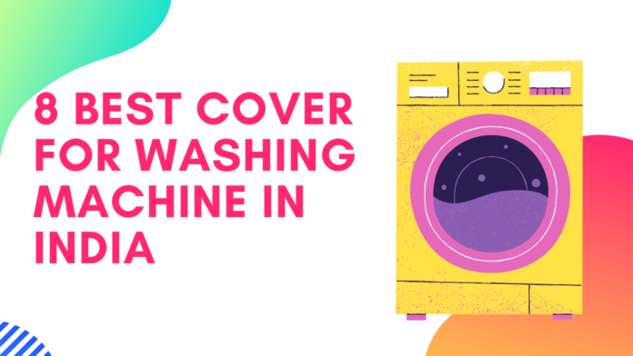 8 Best Cover For Washing Machine in India